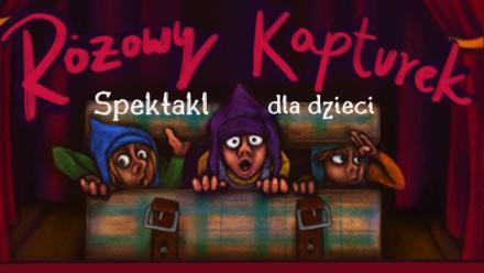 Różowy Kapturek - spektakl dla dzieci Teatru Żelaznego